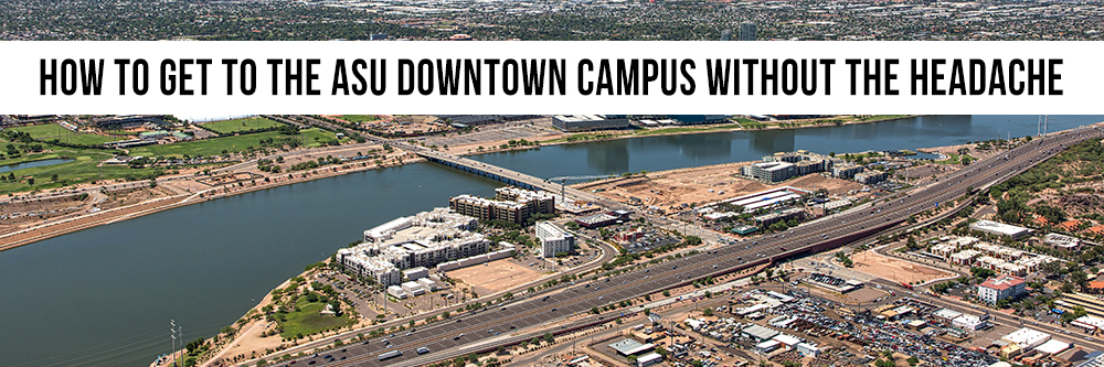 how-to-get-to-the-asu-downtown-campus-without-the-headache